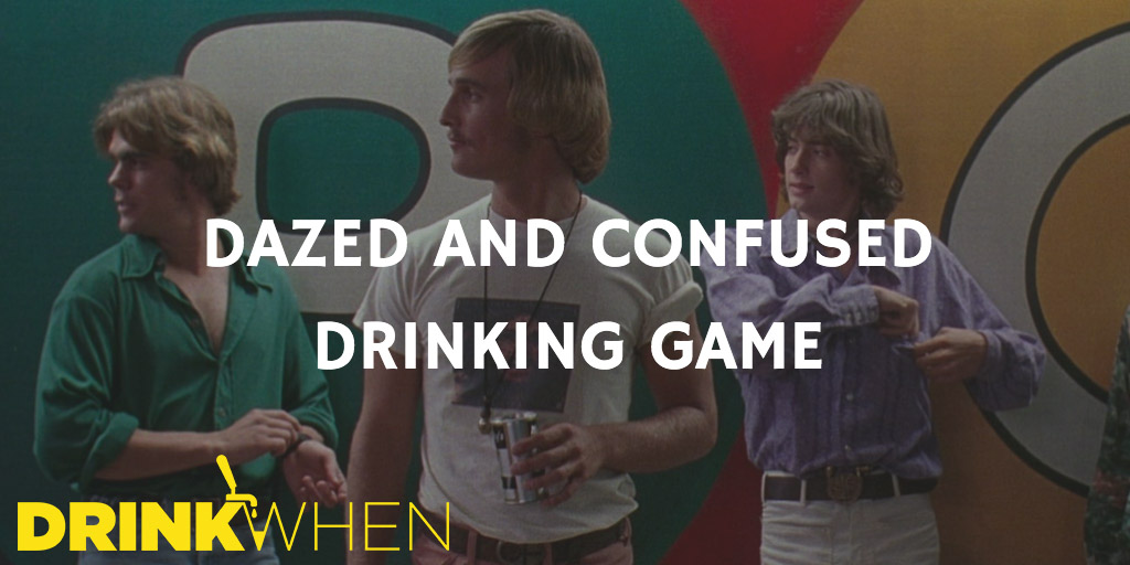 Drink When Dazed and Confused Drinking Game
