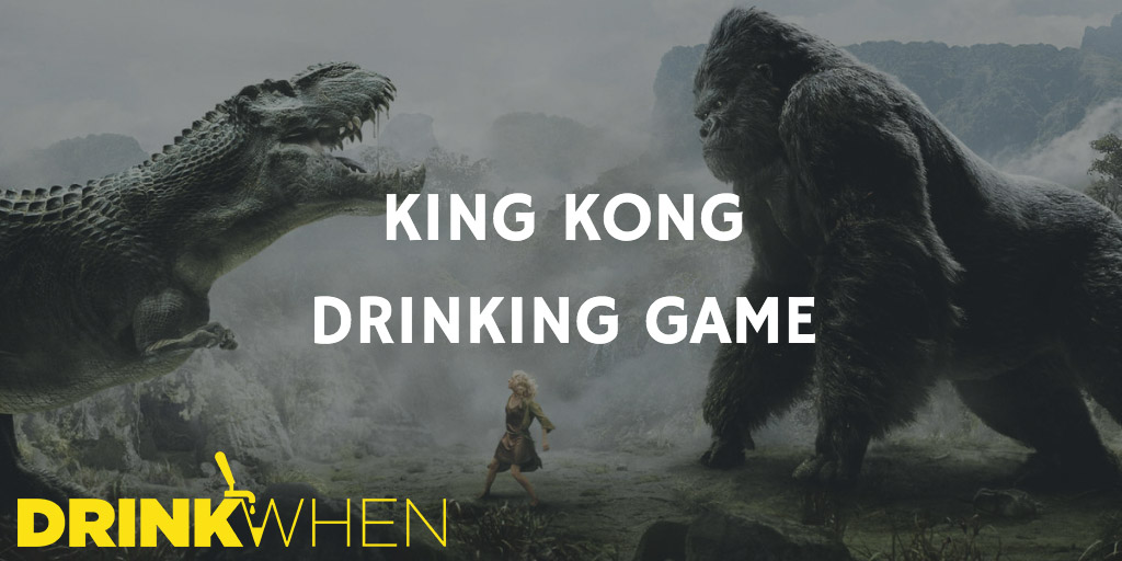 Drink When King Kong Drinking Game
