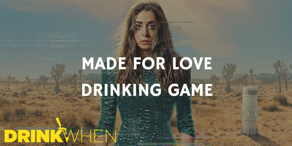 Drink When Made for Love Drinking Game