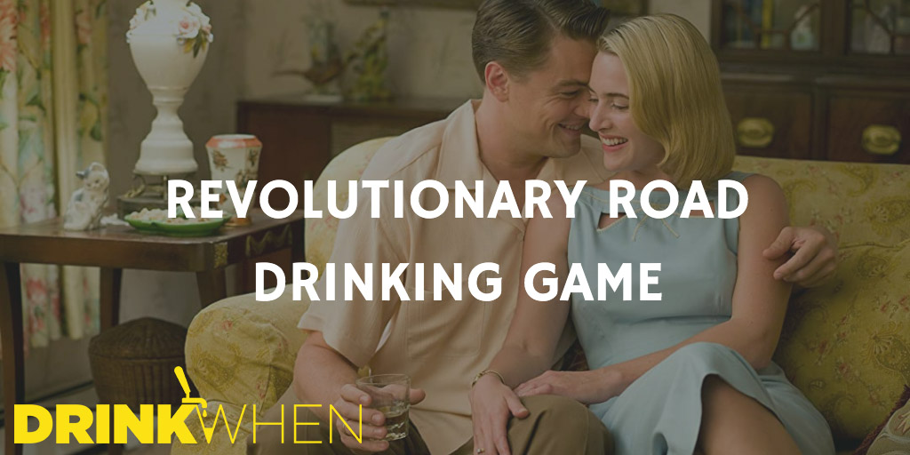 Drink When Revolutionary Road Drinking Game