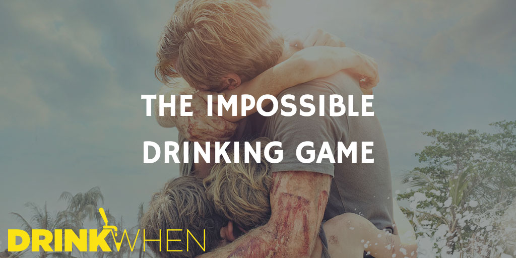 Drink When The Impossible Drinking Game