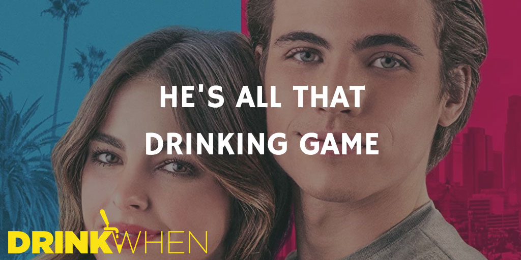 Drink When He's All That Drinking Game
