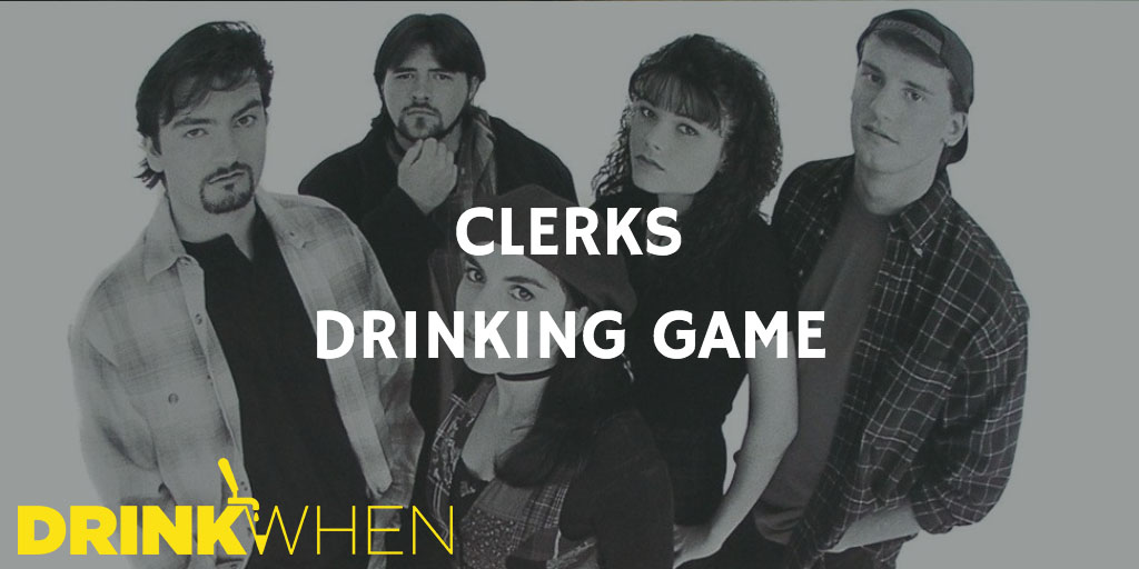Drink When Clerks Drinking Game